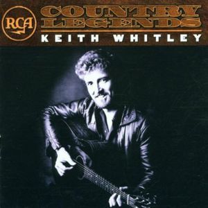 RCA Country Legends , Keith Whitley