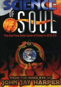 Science of Soul: The End-Time Solar Cycle of Chaos in 2012 A.D.