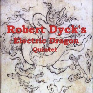Robert Dyck's Electric Dragon Quintet