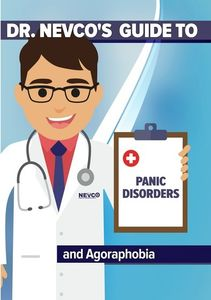 Dr. Nevco's Guide to Panic Disorders and Agoraphobia