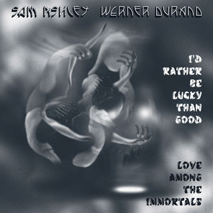 I'd Rather Be Lucky Than Good /  Love Among the Immortals , Sam Ashley & Werner Durand