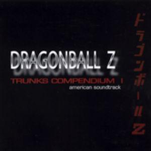 Dragon Ball Z: Trunks Compendium 1 (Original Soundtrack)
