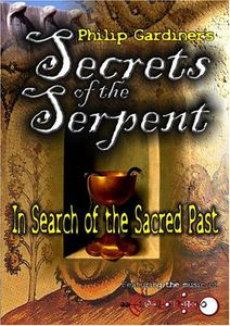 Secrets of the Serpent: In Search of the Sacred Past With Philip      Gardiner