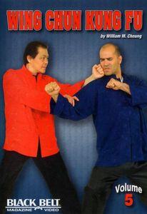 Wing Chun Kung Fu With William M. Cheung: Volume 5