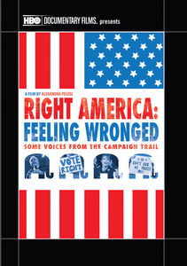 Right America: Feeling Wronged Some Voices From the Campaign Trail