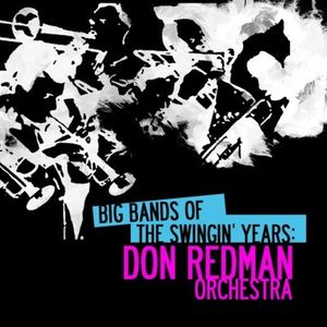 Big Bands Swingin Years: Don Redman , Don Redman