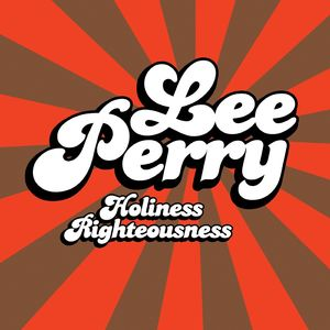 Holiness Righteousness , Lee Perry