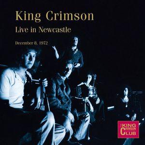 Live In Newcastle December 8, 1972 , King Crimson