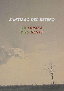 Santiago Del Estero-Su Musica y Su Gente [Import]