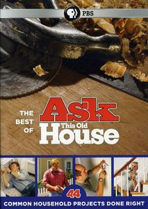 The Best of Ask This Old House: 44 Common Household Projects Done Right