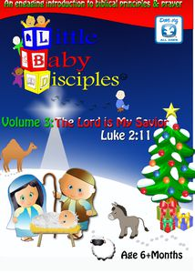 Little Baby Disciples: Volume 3: The Lord is My Savior  Luke 2:11
