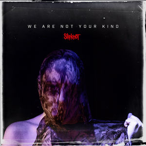 We Are Not Your Kind , Slipknot