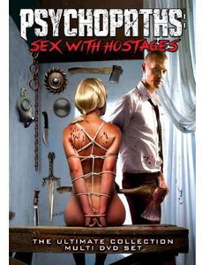 Psychopaths: Sex With Hostages: The Ultimate Collection Multi DVD Set