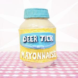 Mayonnaise , Deer Tick