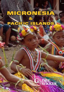 Globe Trekker: Micronesia and the Pacific Islands
