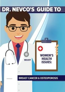 Dr. Nevco's Guide to Women's Health Issues: Breast Cancer AndOsteoporosis