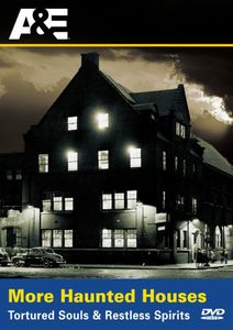 More Haunted Houses: Tortured Souls and Restless Spirits