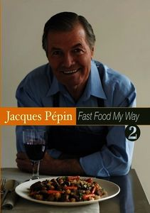 Jacques Pepin Fast Food My Way: Volume 2