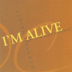 I'm Alive But I'm Not Living