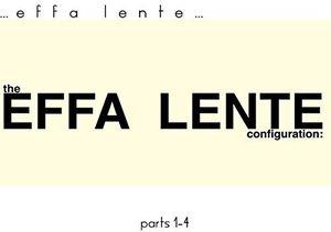 Effa Lente Configuration, Pts. 1 - 4