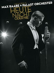 Max Raabe & Palast Orchester: Heute Nacht Oder Nie: Live in Berlin