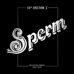 50th Erection I: Collected Works 1967-1970 [Import] , Sperm