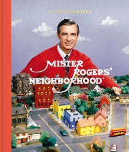 Mister Rogers' Neighborhood: A Visual History