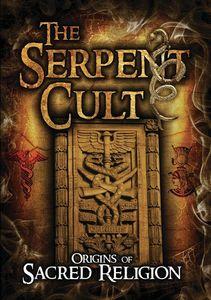 The Serpent Cult: Origins Of Sacred Religion