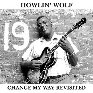 Change My Way Revisited , Howlin' Wolf