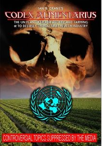 Codex Alimentarius: The UN Plan to Eradicate Organic Farming and Destroy the Natural Health Industry