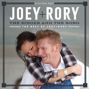 The Singer And The Song: The Best Of Joey + Rory , Joey & Rory