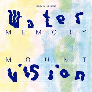 Water Memory /  Mount Vision , Emily Sprague