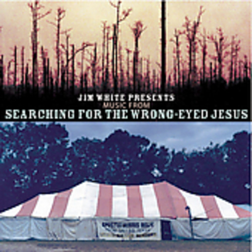 Jim White Presents Music From Searching For A Wrong Eyed Jesus