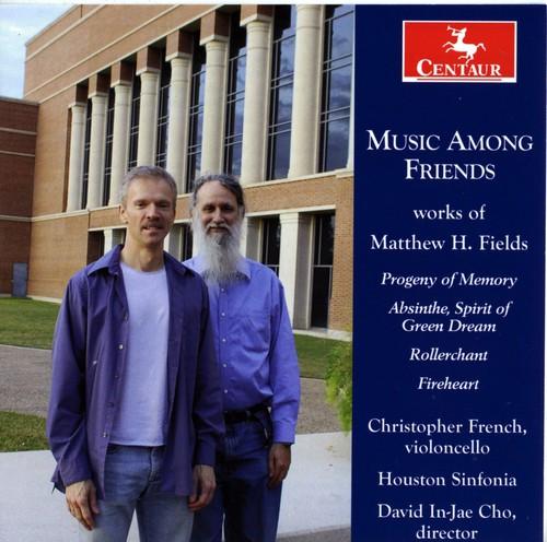Music Among Friends: Works of Matthew H Fields