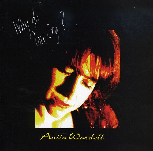 Wardell, Anita : Why Do You Cry?