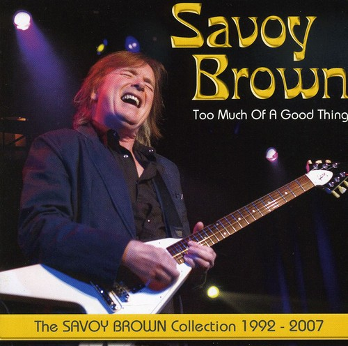Too Much Of A Good Thing: The Savoy Brown Collection 1992-2007