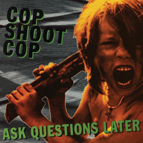 Ask Questions Later , Cop Shoot Cop
