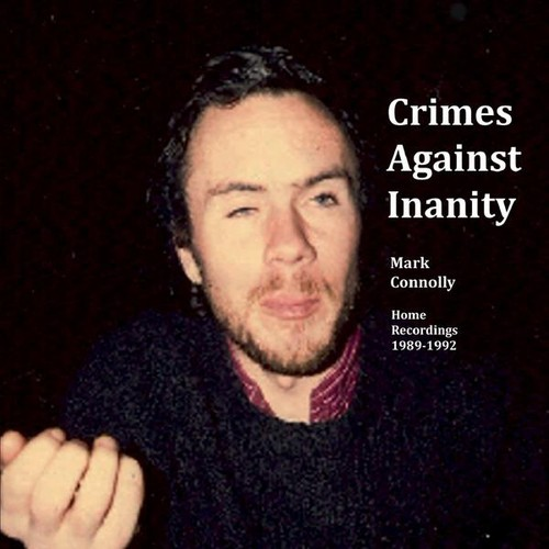 Crimes Against Inanity (Home Recordiings 1989-92)