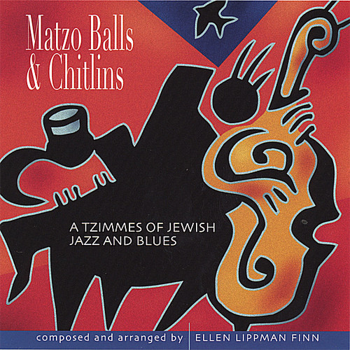 Matzo Balls & Chitlins-A Tzimmes of Jewish/ Jazz &