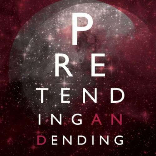 Pretending & Ending