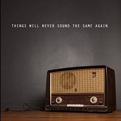 Things Will Never Sound the Same Again