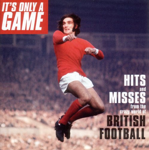 It's Only A Game: Hits and Messes From The Crazy World Of Brotish Football