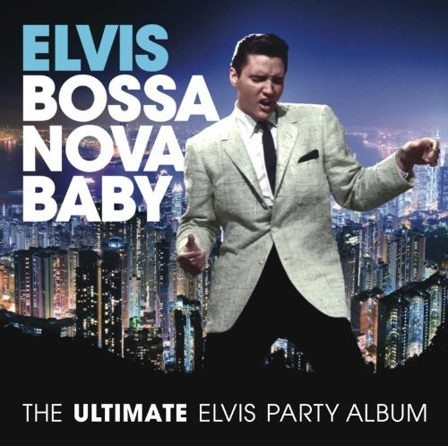 Bossa Nova Baby: The Ultimate Elvis Presley Party