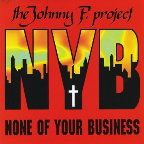 Johnny P Project None of Your Business EP