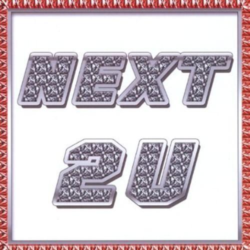 Next 2 U