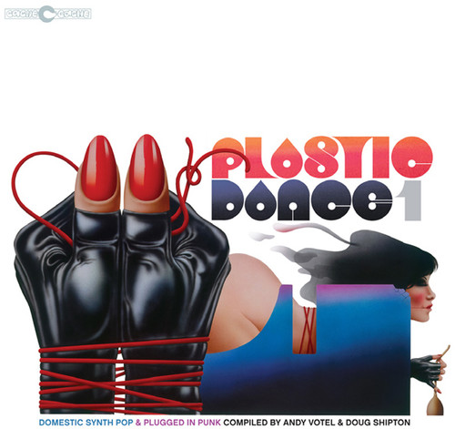 Plastic Dance 1: Domestic Synth Pop & Plugged in Punk Compiled byAndy Votel & Doug Shipton