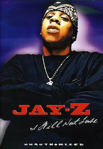 Jay-Z: I Will Not Lose: Unauthorized