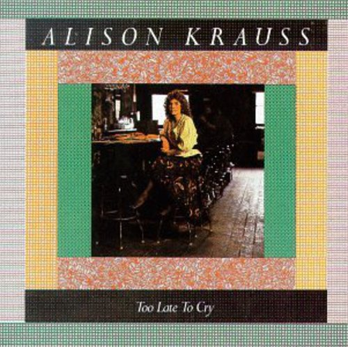 Alison Krauss-Too Late to Cry