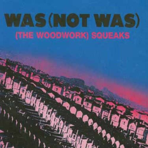 Was (Not Was)-The Woodwork Squeaks