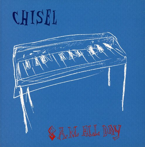 Chisel-8 A.M. All Day